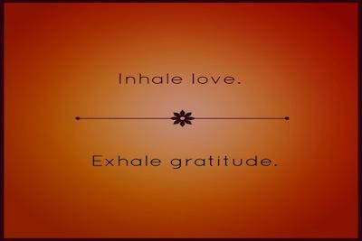 Inhale love, exhale gratitude